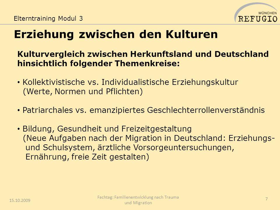 Erziehung zwischen den Kulturen 15.10.2009 Fachtag: Familienentwicklung nach Trauma und Migration 7 Kulturvergleich zwischen Herkunftsland und Deutsch
