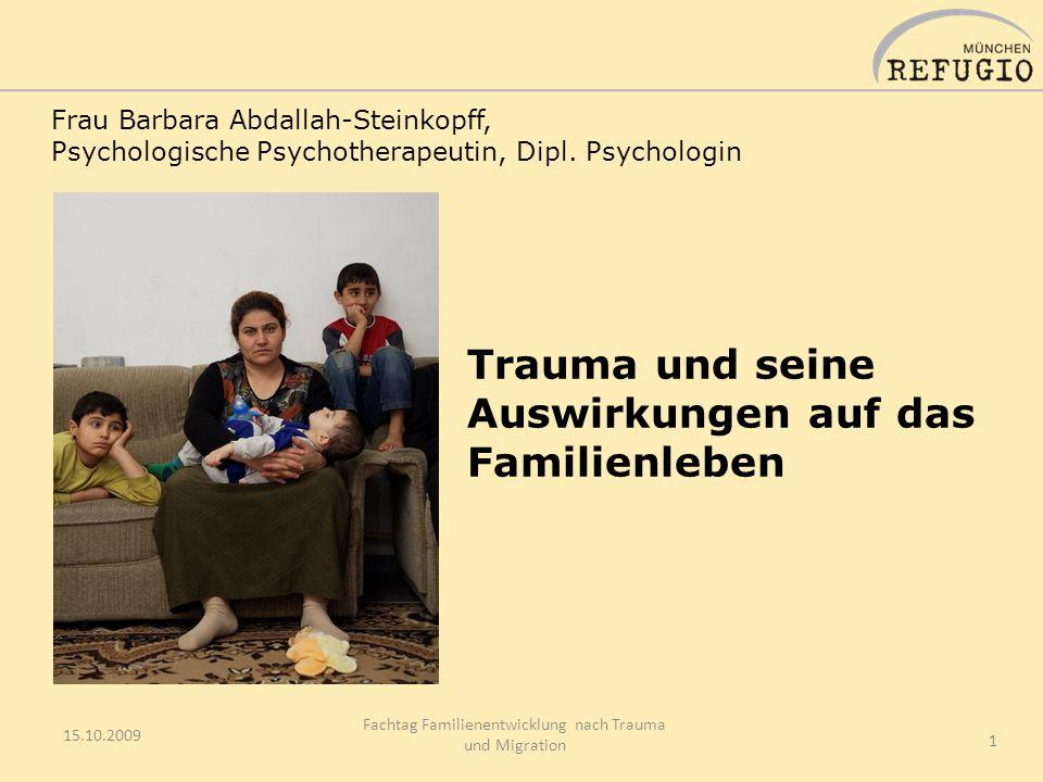 15.10.2009 Fachtag Familienentwicklung nach Trauma und Migration 1 Frau Barbara Abdallah-Steinkopff, Psychologische Psychotherapeutin, Dipl.