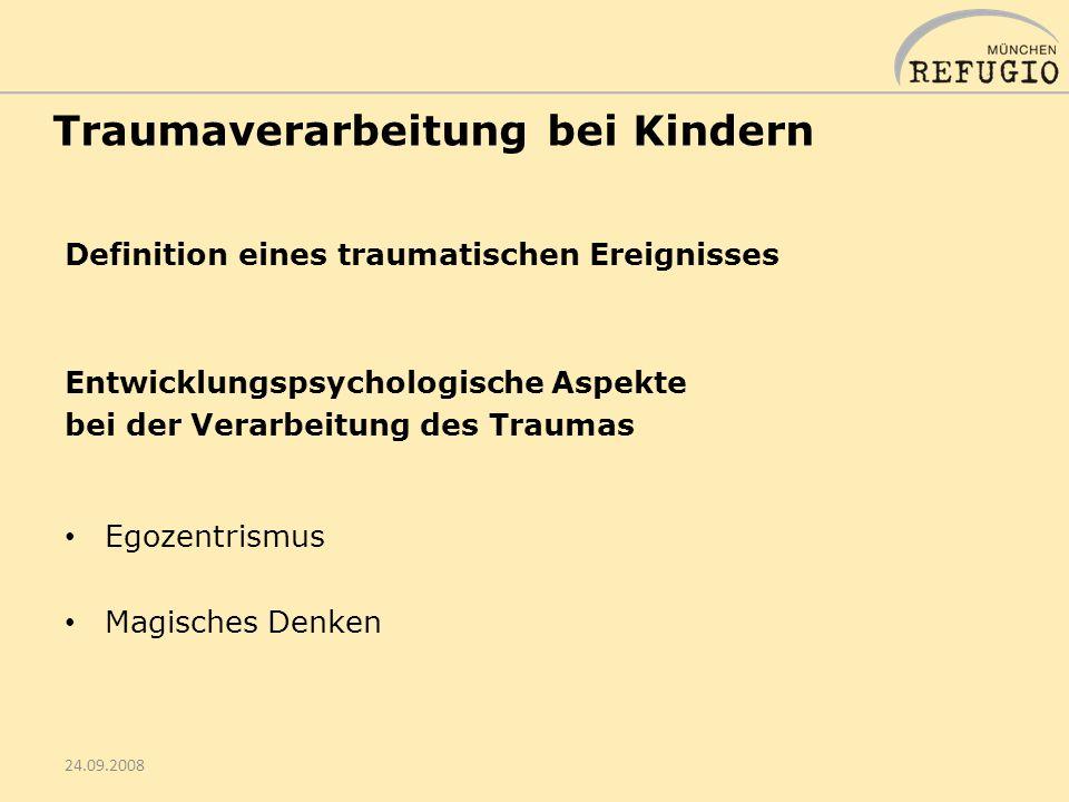 Traumaverarbeitung bei Kindern Definition eines traumatischen Ereignisses Entwicklungspsychologische Aspekte bei der Verarbeitung des Traumas Egozentrismus Magisches Denken 24.09.2008