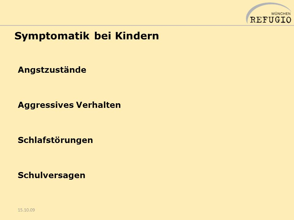 Symptomatik bei Kindern Angstzustände Aggressives Verhalten Schlafstörungen Schulversagen 15.10.09