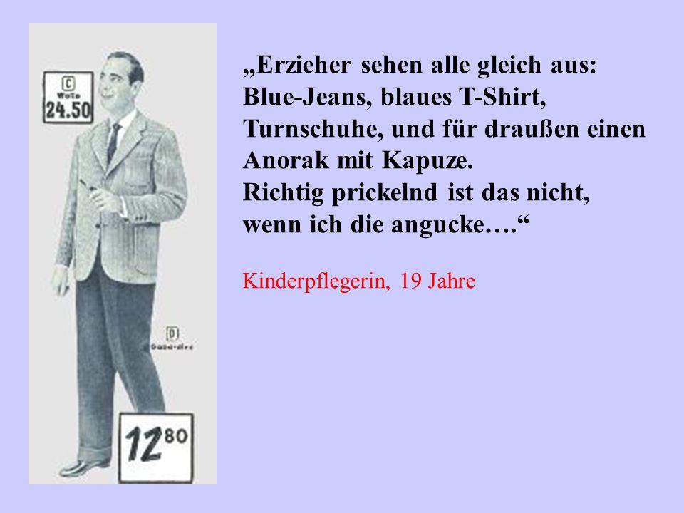 Erzieher sehen alle gleich aus: Blue-Jeans, blaues T-Shirt, Turnschuhe, und für draußen einen Anorak mit Kapuze. Richtig prickelnd ist das nicht, wenn