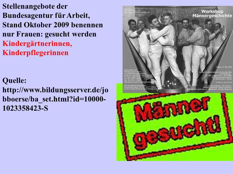 Stellenangebote der Bundesagentur für Arbeit, Stand Oktober 2009 benennen nur Frauen: gesucht werden Kindergärtnerinnen, Kinderpflegerinnen Quelle: ht