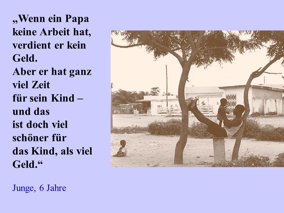 Wenn ein Papa keine Arbeit hat, verdient er kein Geld. Aber er hat ganz viel Zeit für sein Kind – und das ist doch viel schöner für das Kind, als viel