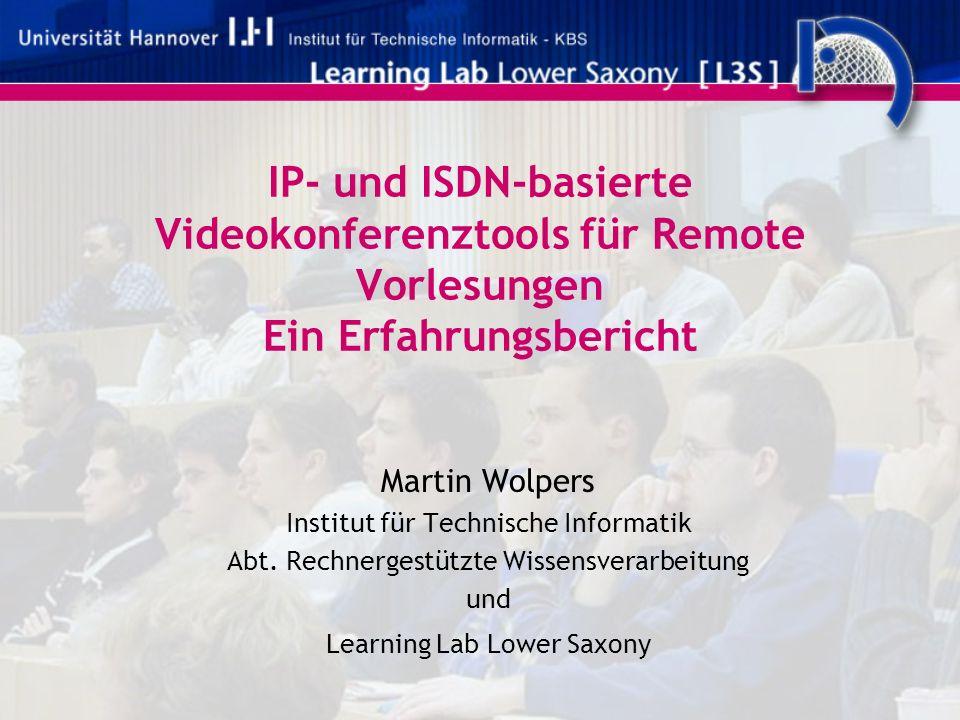 IP- und ISDN-basierte Videokonferenztools für Remote Vorlesungen Ein Erfahrungsbericht Martin Wolpers Institut für Technische Informatik Abt. Rechnerg