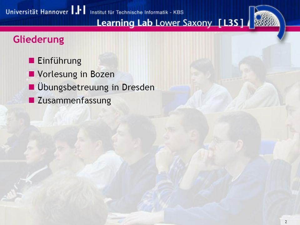 2 Gliederung Einführung Vorlesung in Bozen Übungsbetreuung in Dresden Zusammenfassung