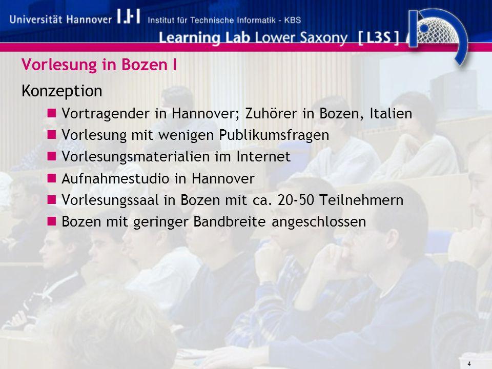 4 Vorlesung in Bozen I Konzeption Vortragender in Hannover; Zuhörer in Bozen, Italien Vorlesung mit wenigen Publikumsfragen Vorlesungsmaterialien im Internet Aufnahmestudio in Hannover Vorlesungssaal in Bozen mit ca.