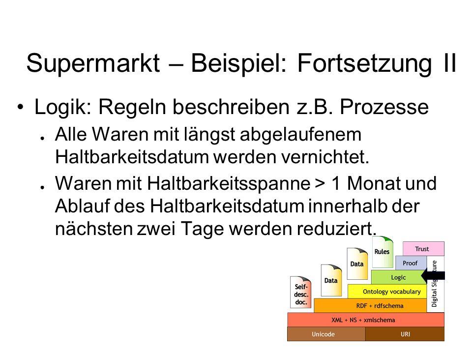 Supermarkt – Beispiel: Fortsetzung II Logik: Regeln beschreiben z.B.