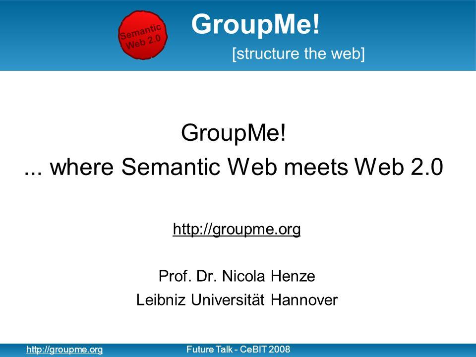 2 http://groupme.orgFuture Talk - CeBIT 2008 Motivation World Wide Web: Millionen von Webseiten, Bildern, Videos, Nachrichten-Tickern, etc.