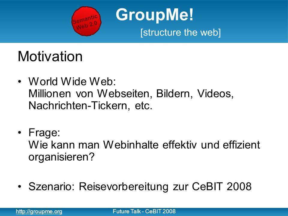 3 http://groupme.orgFuture Talk - CeBIT 2008 Was gibt es heute.