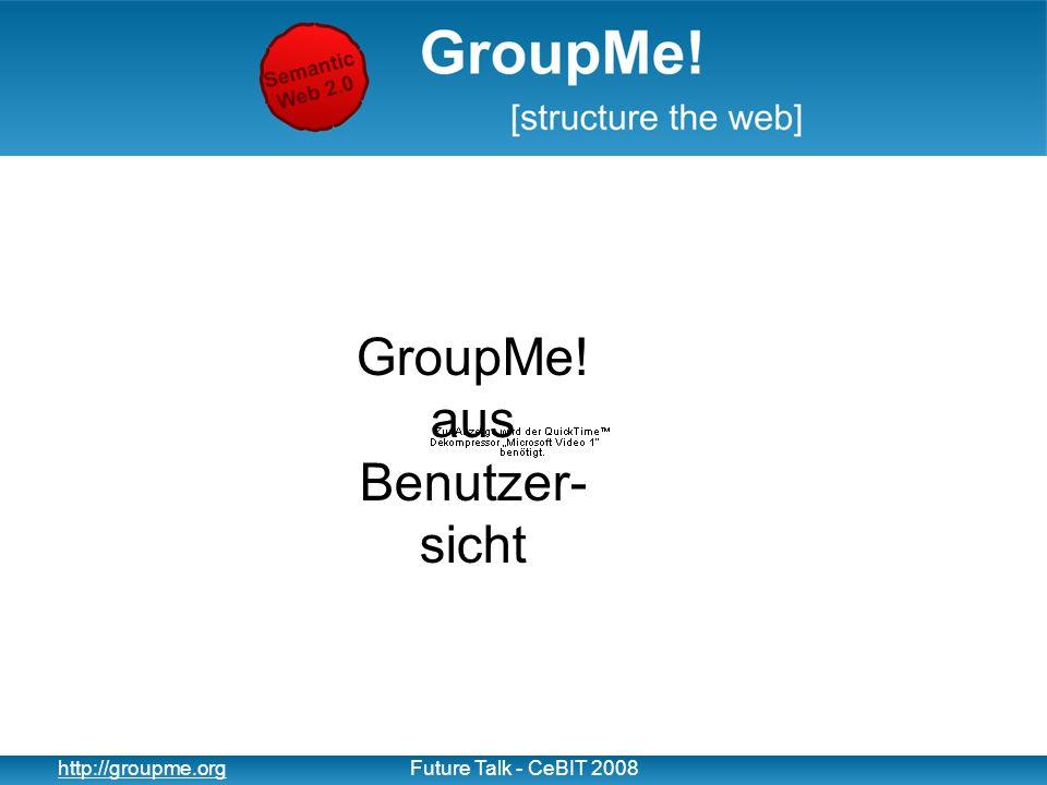 8 http://groupme.orgFuture Talk - CeBIT 2008 GroupMe! aus Benutzersicht … typisches Web 2.0 System