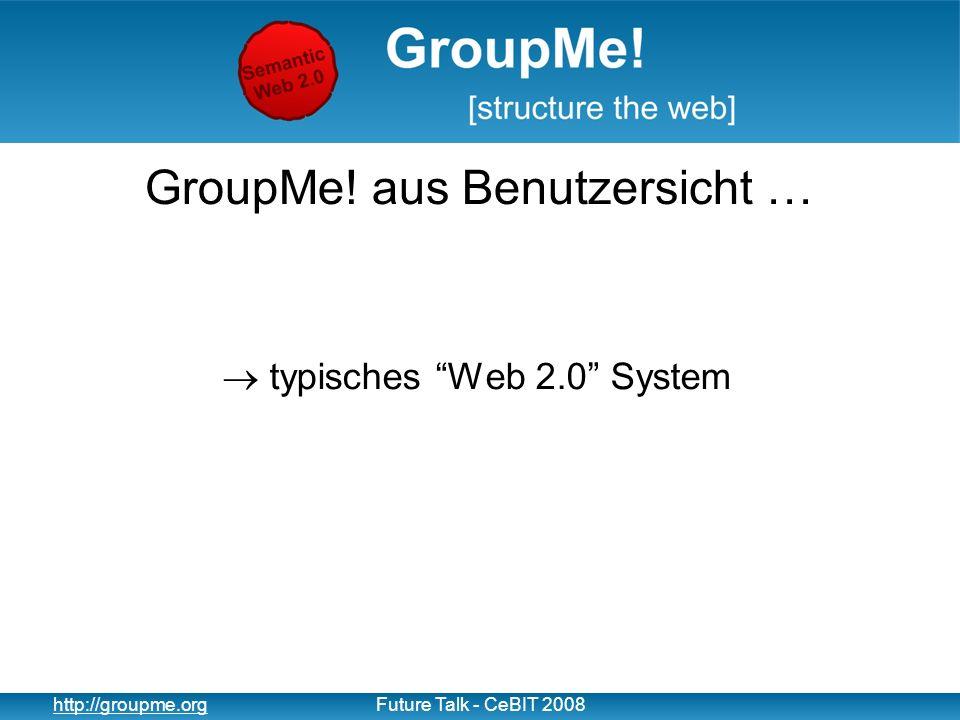 9 http://groupme.orgFuture Talk - CeBIT 2008 GroupMe - Ablauf und Architektur