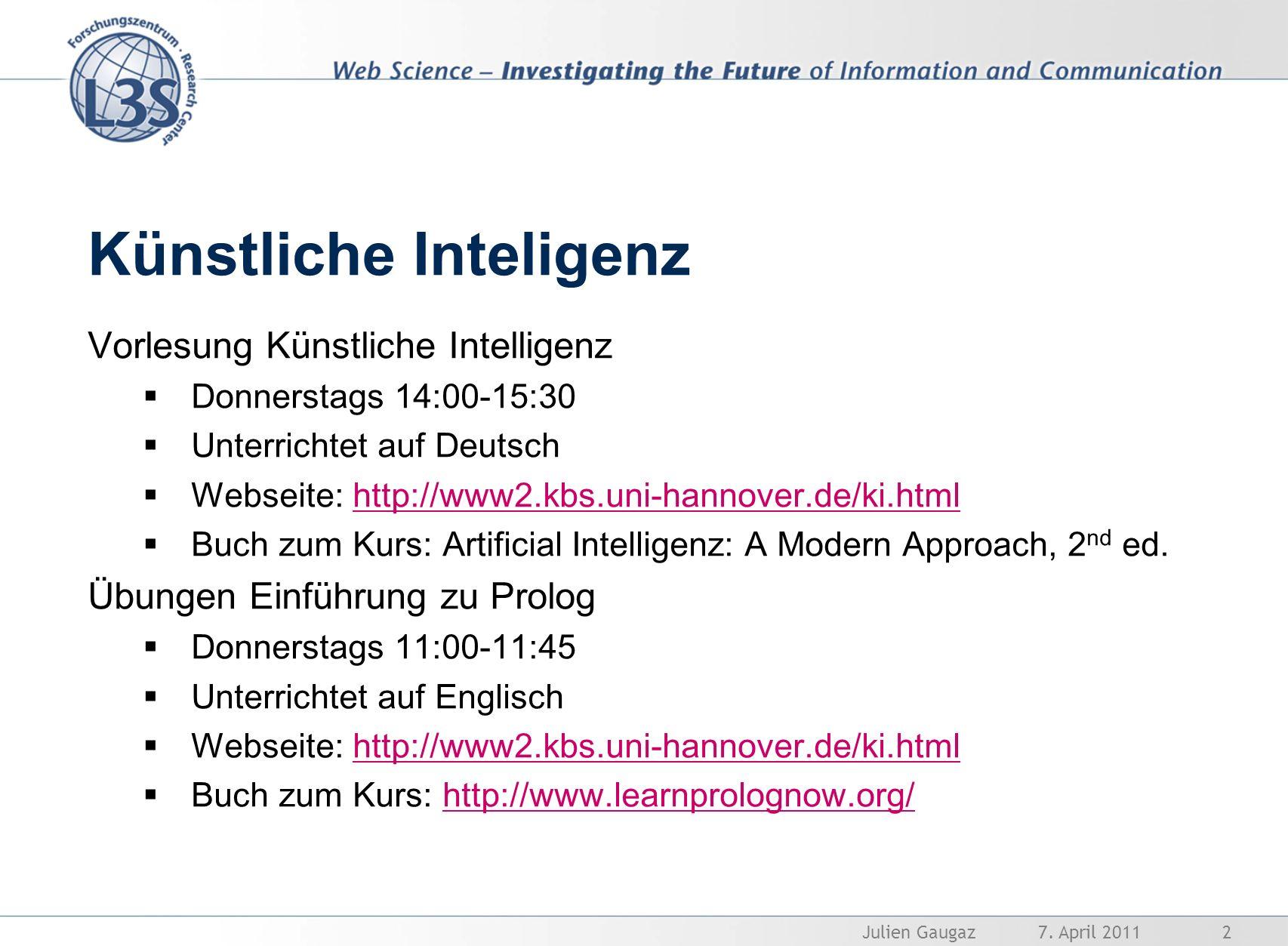 Künstliche Inteligenz Vorlesung Künstliche Intelligenz Donnerstags 14:00-15:30 Unterrichtet auf Deutsch Webseite: http://www2.kbs.uni-hannover.de/ki.h