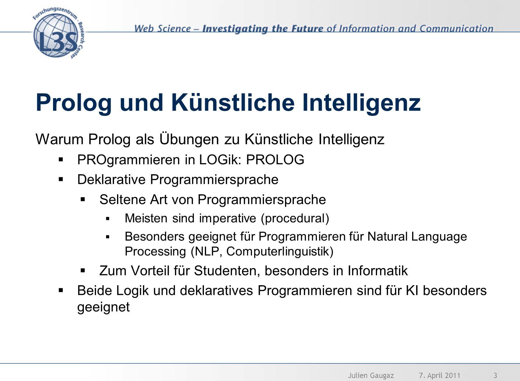 Prolog und Künstliche Intelligenz Warum Prolog als Übungen zu Künstliche Intelligenz PROgrammieren in LOGik: PROLOG Deklarative Programmiersprache Sel