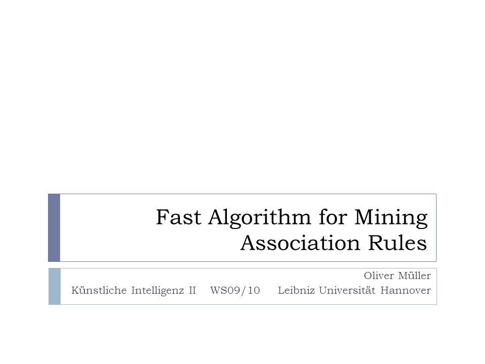 Ergebnisse Fast Algorithm for Mining Association Rules42 Vergleich von Apriori und AprioriTid mit den Algorithmen AIS (Kandidaten für große Itemsets on-the-fly erzeugen) SETM (on-the-fly, SQL optimiert) AIS und SETM erzeugen sehr viel mehr Kandidaten