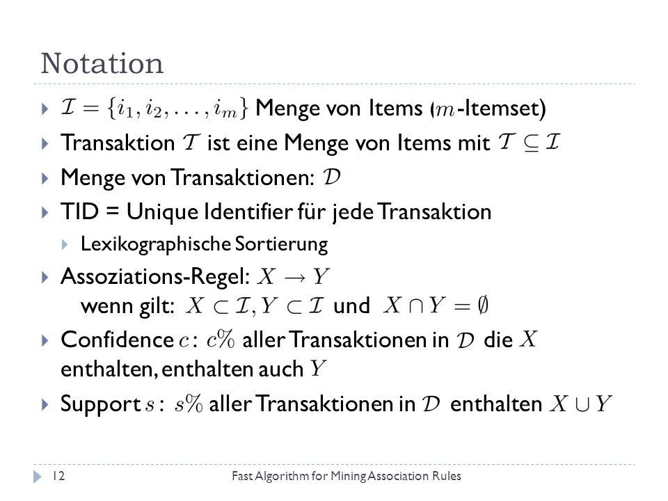 Notation Fast Algorithm for Mining Association Rules12 Menge von Items ( -Itemset) Transaktion ist eine Menge von Items mit Menge von Transaktionen: T