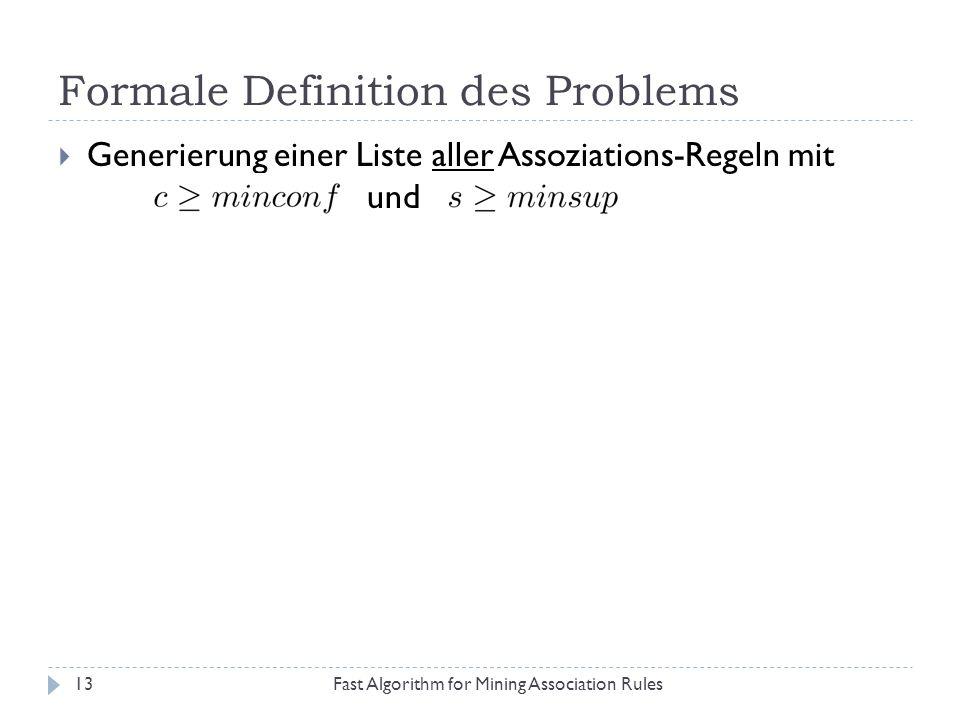 Formale Definition des Problems Fast Algorithm for Mining Association Rules13 Generierung einer Liste aller Assoziations-Regeln mit und
