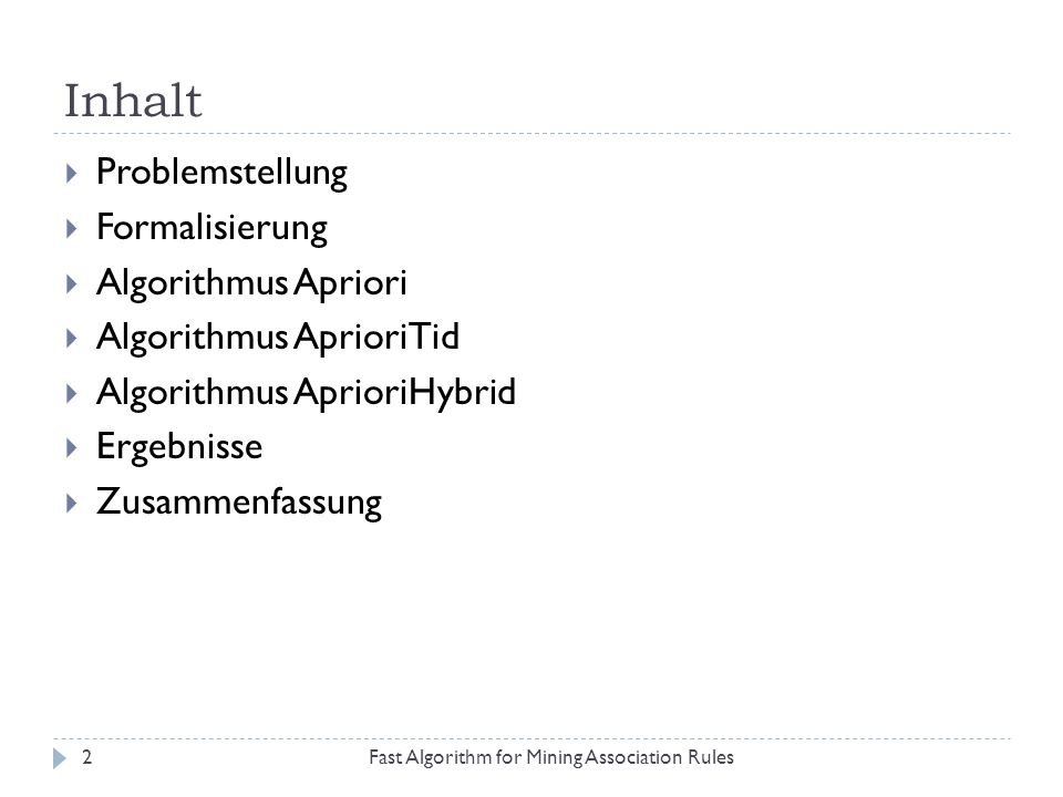 Algorithmus Apriori – Apriori-Gen Fast Algorithm for Mining Association Rules33 Besteht aus 2 Schritten 1.
