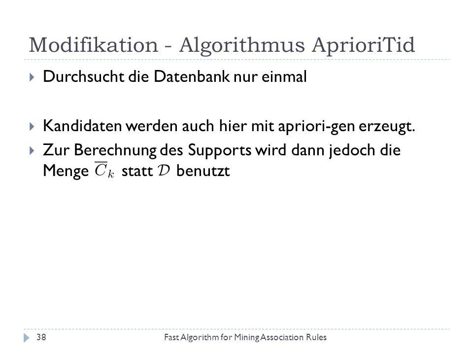 Modifikation - Algorithmus AprioriTid Fast Algorithm for Mining Association Rules38 Durchsucht die Datenbank nur einmal Kandidaten werden auch hier mi