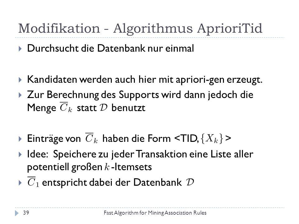 Modifikation - Algorithmus AprioriTid Fast Algorithm for Mining Association Rules39 Durchsucht die Datenbank nur einmal Kandidaten werden auch hier mi