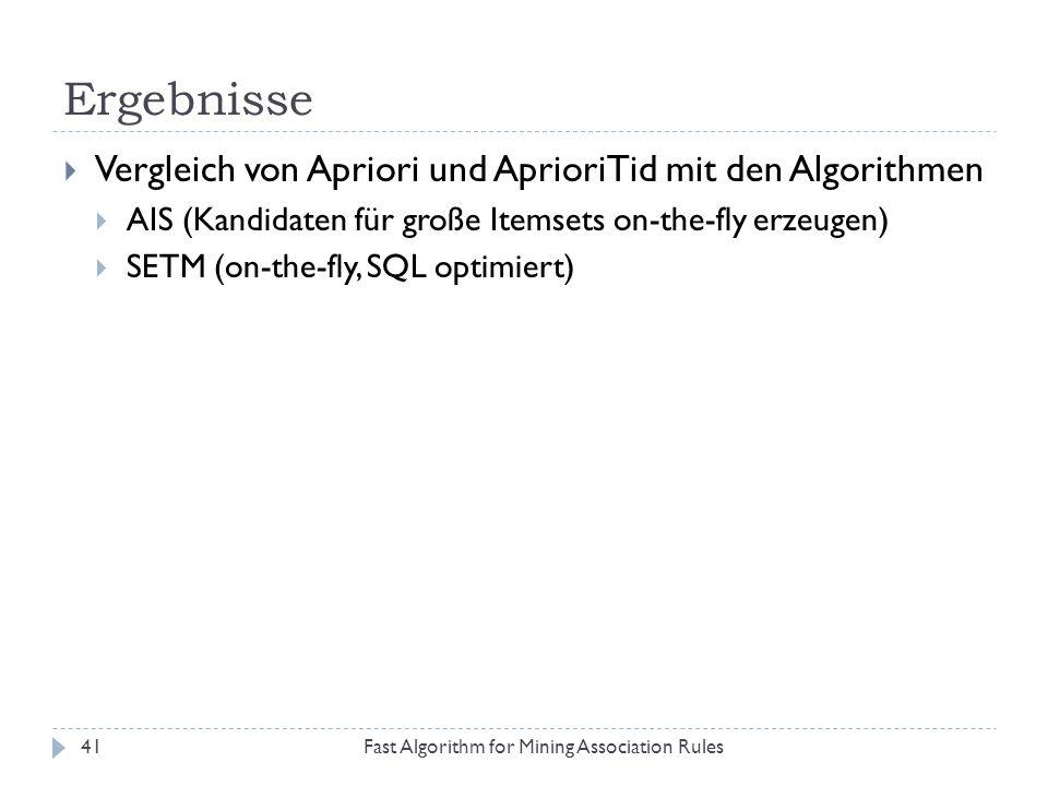 Ergebnisse Fast Algorithm for Mining Association Rules41 Vergleich von Apriori und AprioriTid mit den Algorithmen AIS (Kandidaten für große Itemsets o