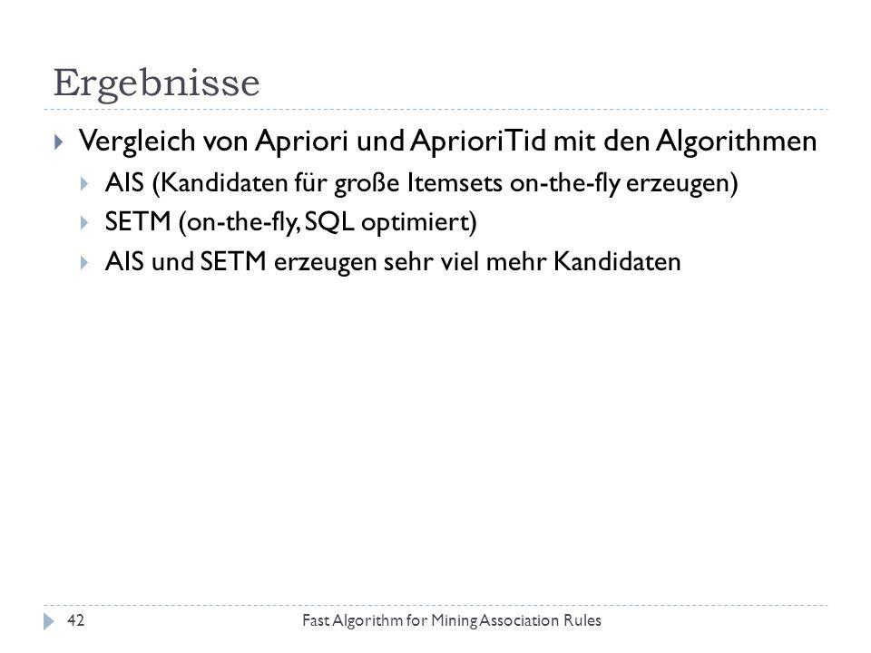 Ergebnisse Fast Algorithm for Mining Association Rules42 Vergleich von Apriori und AprioriTid mit den Algorithmen AIS (Kandidaten für große Itemsets o