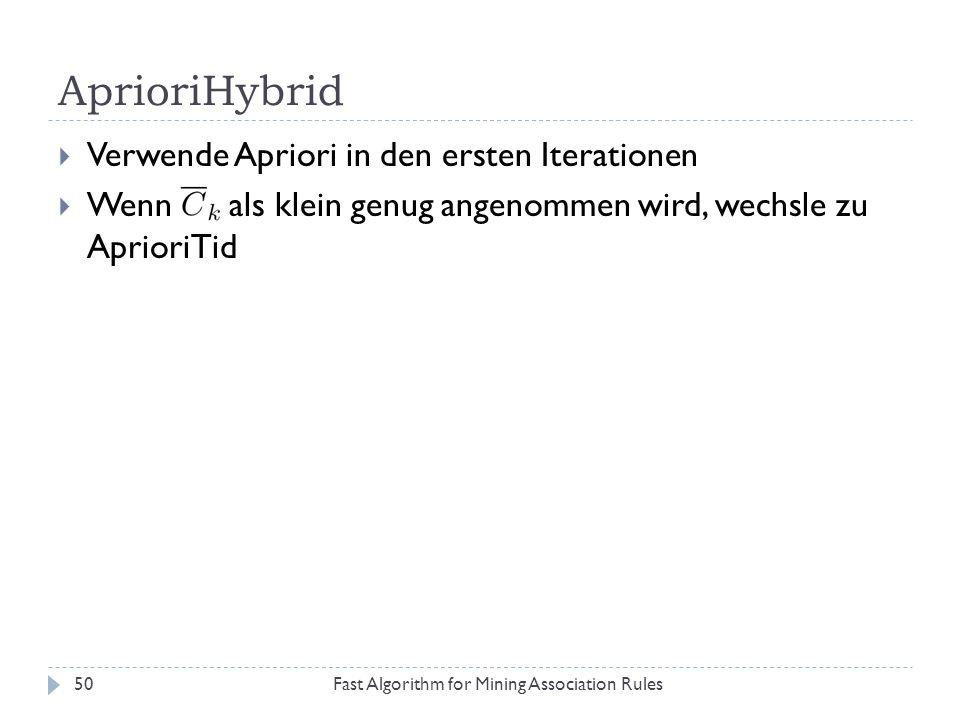 AprioriHybrid Fast Algorithm for Mining Association Rules50 Verwende Apriori in den ersten Iterationen Wenn als klein genug angenommen wird, wechsle z