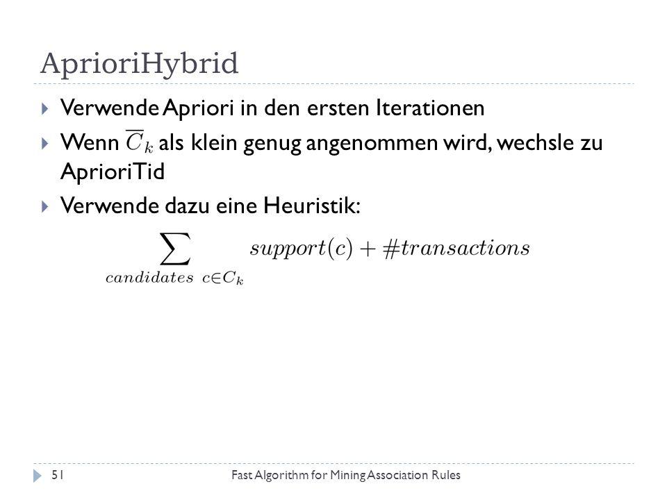 AprioriHybrid Fast Algorithm for Mining Association Rules51 Verwende Apriori in den ersten Iterationen Wenn als klein genug angenommen wird, wechsle z