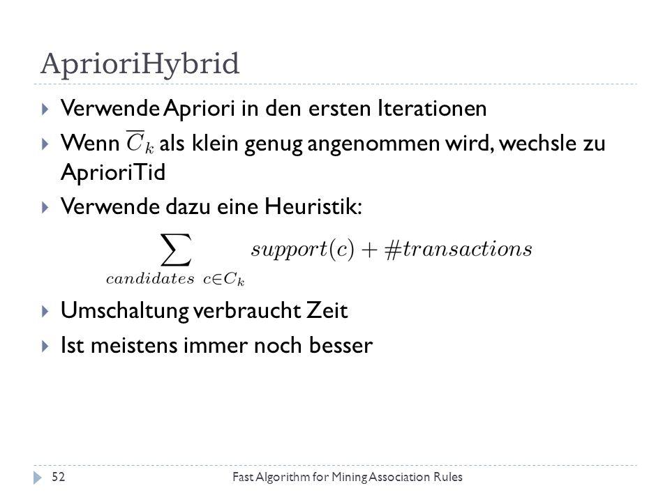 AprioriHybrid Fast Algorithm for Mining Association Rules52 Verwende Apriori in den ersten Iterationen Wenn als klein genug angenommen wird, wechsle z