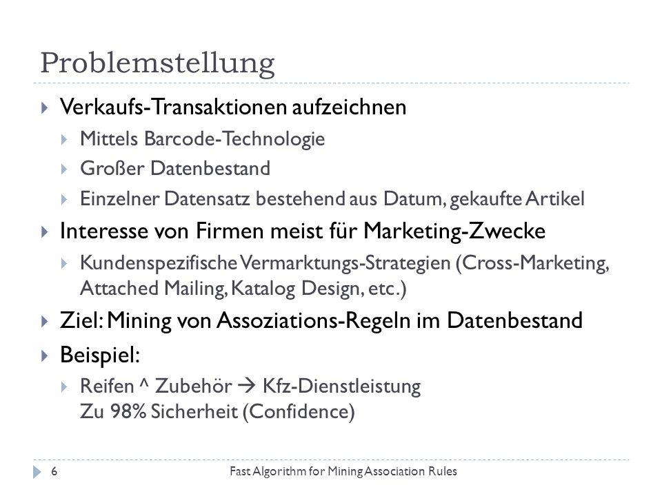 Notation Fast Algorithm for Mining Association Rules7 Menge von Items ( -Itemset)