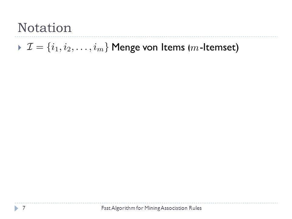 Notation Fast Algorithm for Mining Association Rules8 Menge von Items ( -Itemset) Transaktion ist eine Menge von Items mit