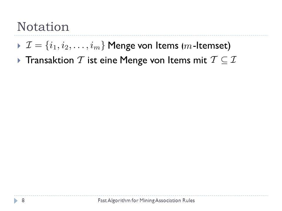 Notation Fast Algorithm for Mining Association Rules9 Menge von Items ( -Itemset) Transaktion ist eine Menge von Items mit Menge von Transaktionen: TID = Unique Identifier für jede Transaktion Lexikographische Sortierung