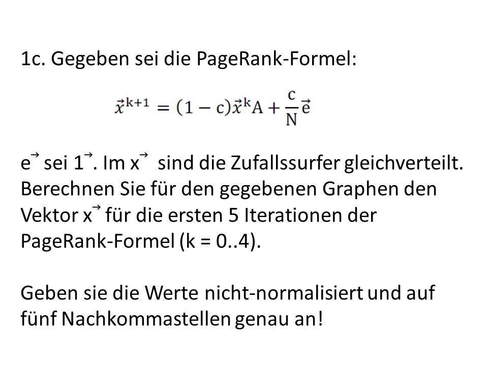 1c. Gegeben sei die PageRank-Formel: e sei 1. Im x sind die Zufallssurfer gleichverteilt.