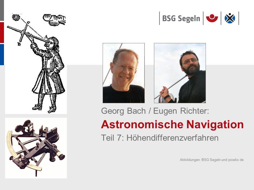 Georg Bach / Eugen Richter: Astronomische Navigation Teil 7: Höhendifferenzverfahren Abbildungen: BSG Segeln und pixelio.de