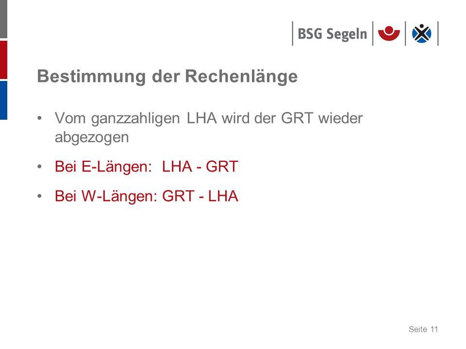 Seite 11 Bestimmung der Rechenlänge Vom ganzzahligen LHA wird der GRT wieder abgezogen Bei E-Längen: LHA - GRT Bei W-Längen: GRT - LHA