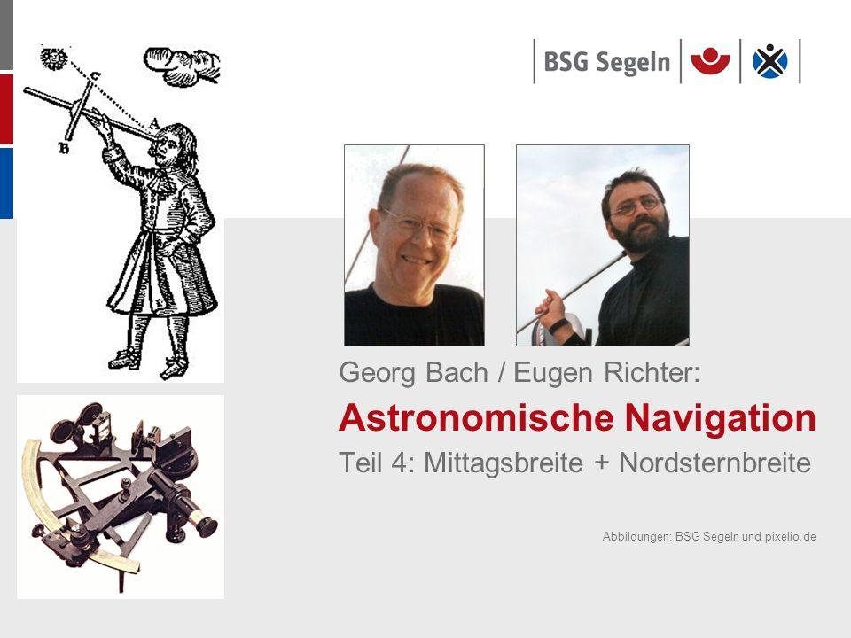 Georg Bach / Eugen Richter: Astronomische Navigation Teil 4: Mittagsbreite + Nordsternbreite Abbildungen: BSG Segeln und pixelio.de
