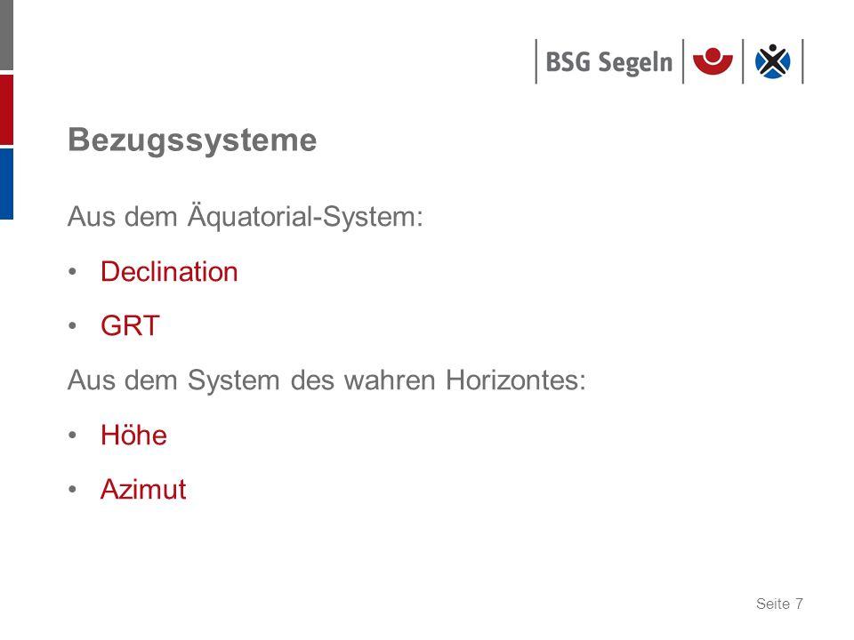 Seite 7 Bezugssysteme Aus dem Äquatorial-System: Declination GRT Aus dem System des wahren Horizontes: Höhe Azimut