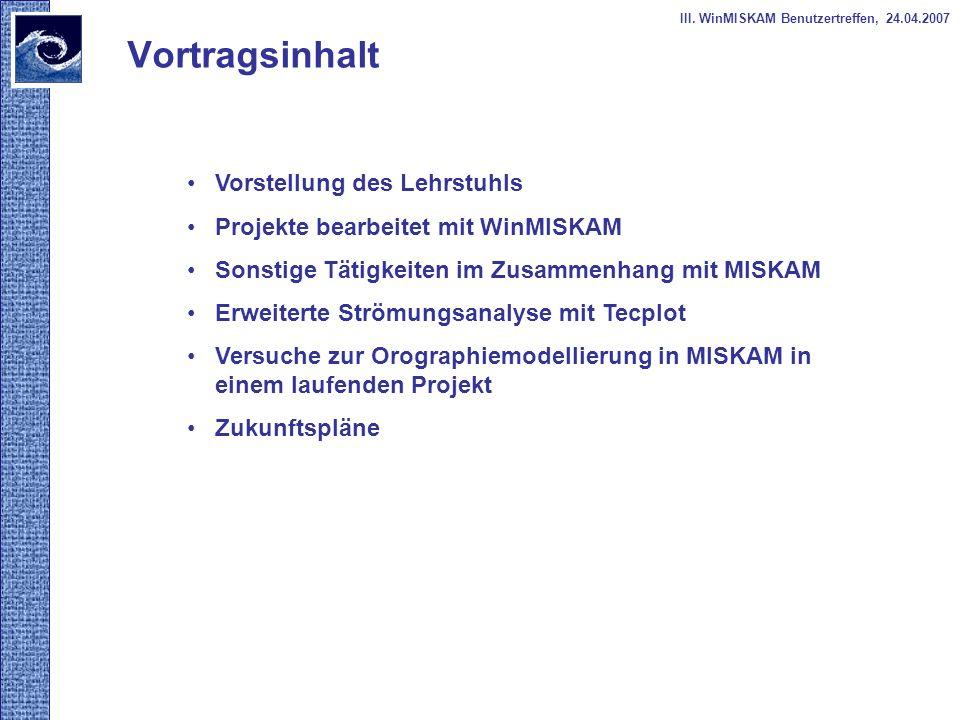 Vortragsinhalt III. WinMISKAM Benutzertreffen, 24.04.2007 Vorstellung des Lehrstuhls Projekte bearbeitet mit WinMISKAM Sonstige Tätigkeiten im Zusamme