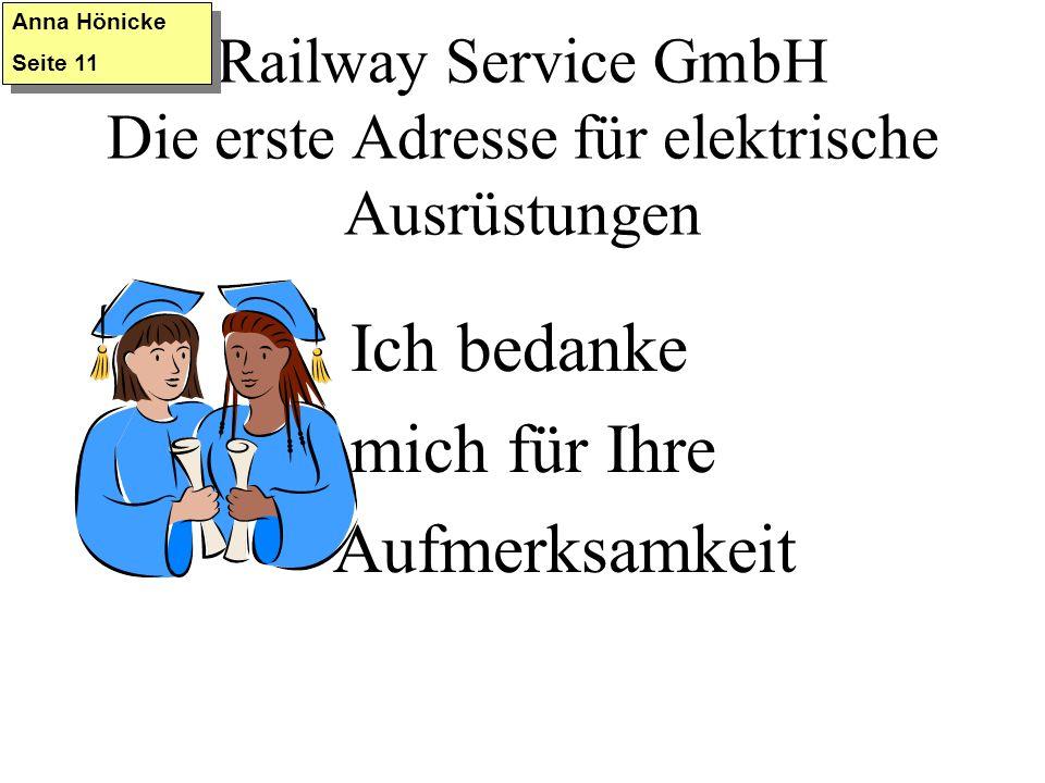 Railway Service GmbH Die erste Adresse für elektrische Ausrüstungen Ich bedanke mich für Ihre Aufmerksamkeit Anna Hönicke Seite 11 Anna Hönicke Seite 11