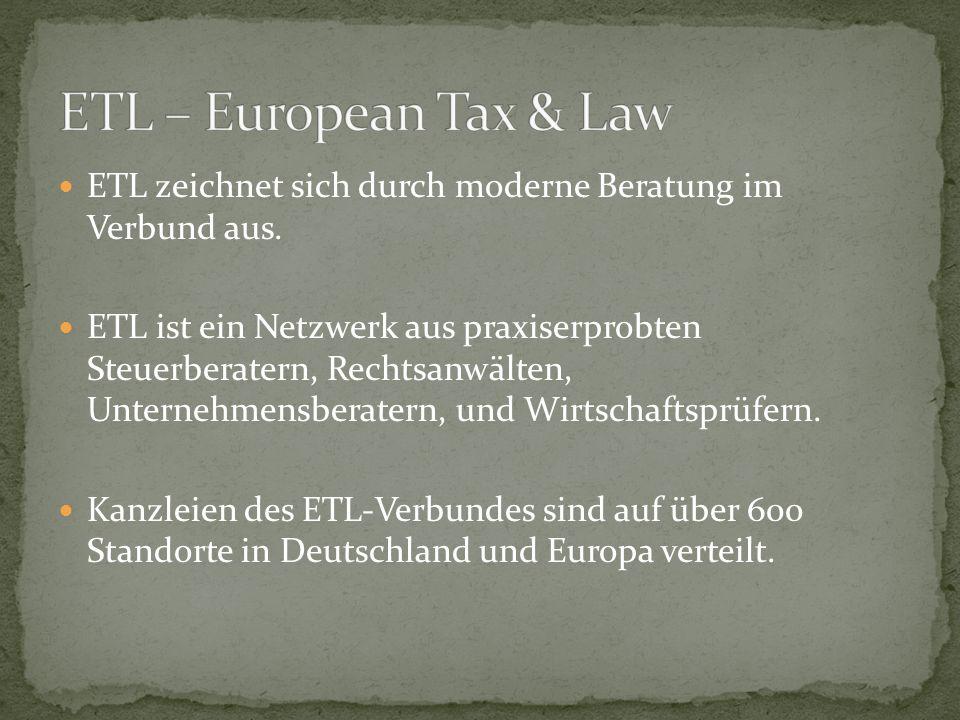 ETL zeichnet sich durch moderne Beratung im Verbund aus. ETL ist ein Netzwerk aus praxiserprobten Steuerberatern, Rechtsanwälten, Unternehmensberatern