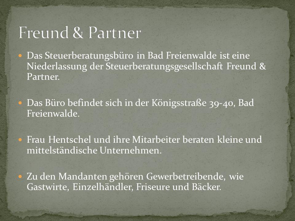 Das Steuerberatungsbüro in Bad Freienwalde ist eine Niederlassung der Steuerberatungsgesellschaft Freund & Partner. Das Büro befindet sich in der Köni