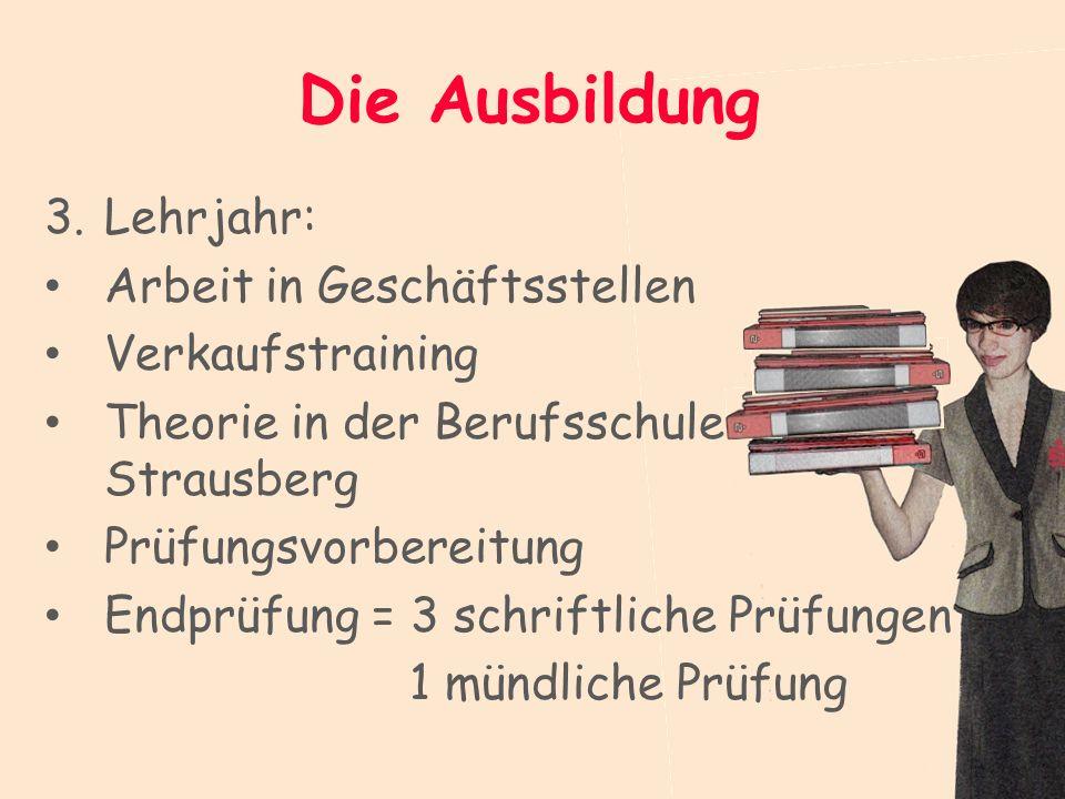 Die Ausbildung 3.Lehrjahr: Arbeit in Geschäftsstellen Verkaufstraining Theorie in der Berufsschule Strausberg Prüfungsvorbereitung Endprüfung = 3 schr