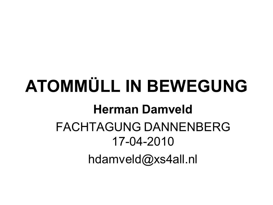 ATOMMÜLL IN BEWEGUNG Herman Damveld FACHTAGUNG DANNENBERG 17-04-2010 hdamveld@xs4all.nl