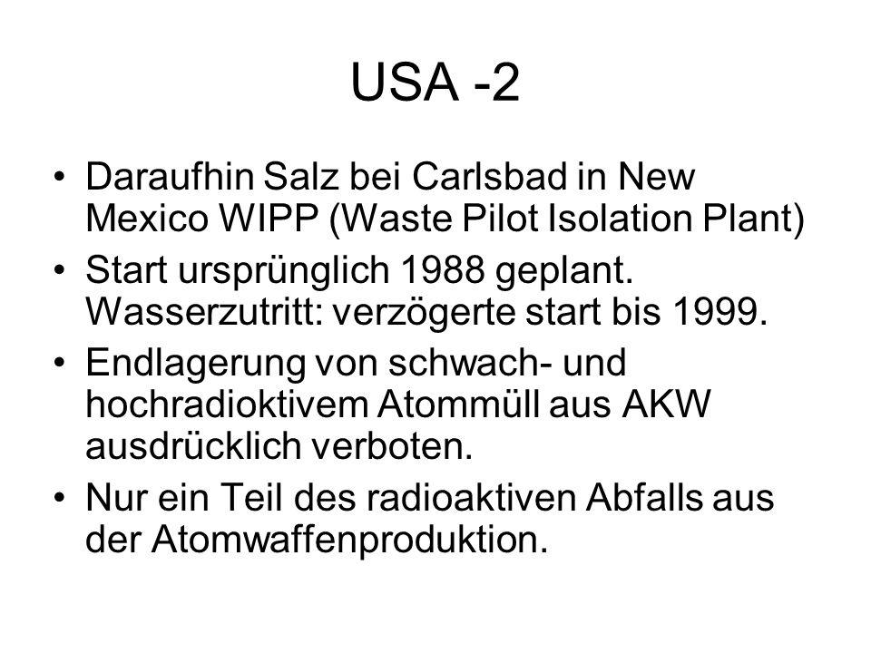 USA -2 Daraufhin Salz bei Carlsbad in New Mexico WIPP (Waste Pilot Isolation Plant) Start ursprünglich 1988 geplant. Wasserzutritt: verzögerte start b