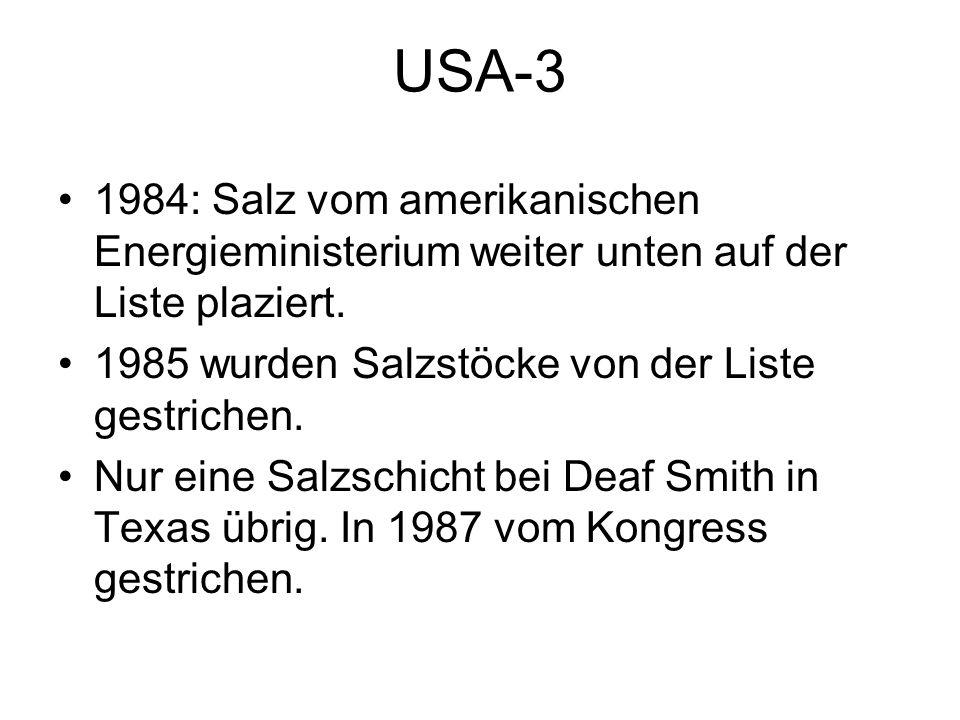 USA-3 1984: Salz vom amerikanischen Energieministerium weiter unten auf der Liste plaziert. 1985 wurden Salzstöcke von der Liste gestrichen. Nur eine