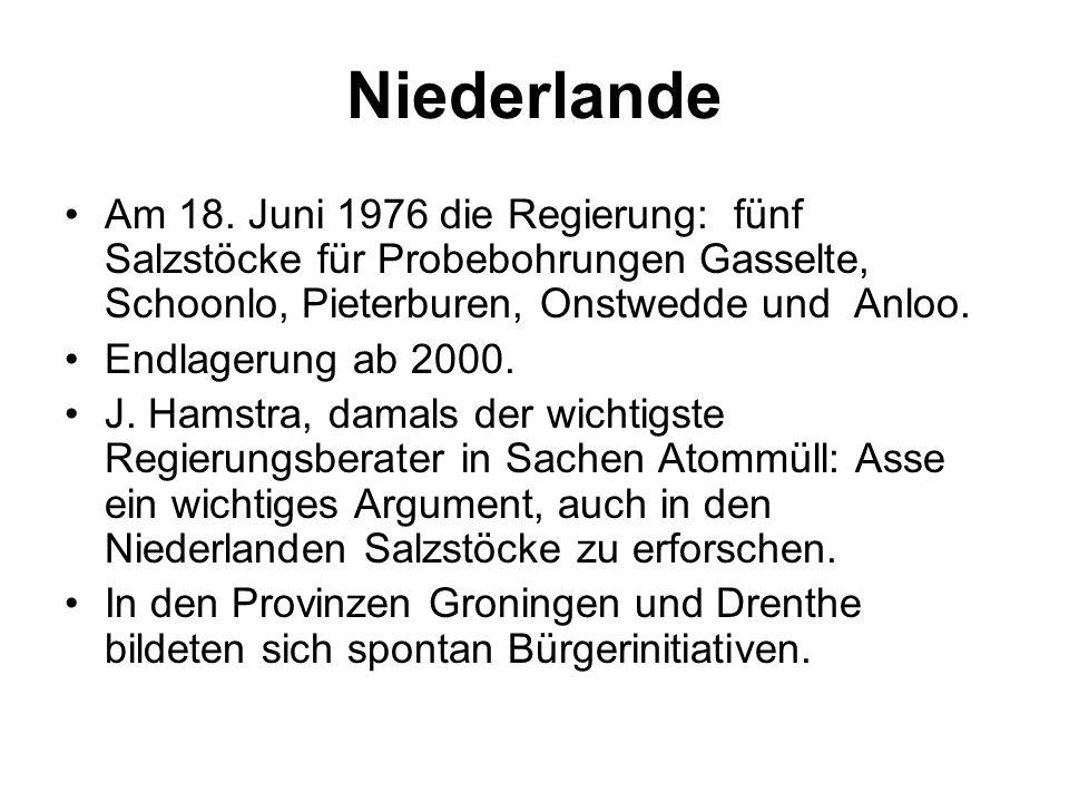 Niederlande Am 18. Juni 1976 die Regierung: fünf Salzstöcke für Probebohrungen Gasselte, Schoonlo, Pieterburen, Onstwedde und Anloo. Endlagerung ab 20