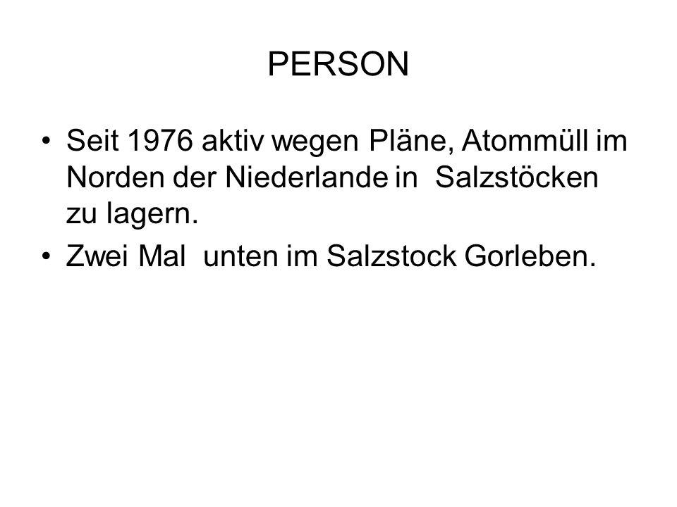 PERSON Seit 1976 aktiv wegen Pläne, Atommüll im Norden der Niederlande in Salzstöcken zu lagern. Zwei Mal unten im Salzstock Gorleben.