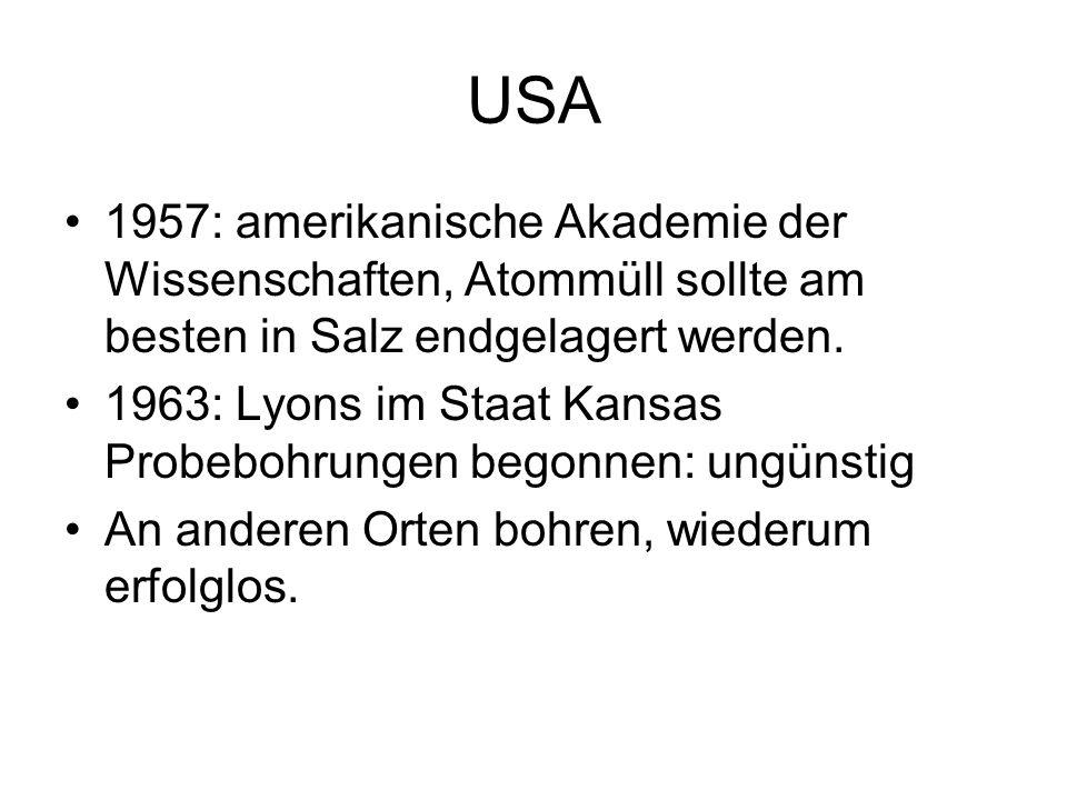 USA 1957: amerikanische Akademie der Wissenschaften, Atommüll sollte am besten in Salz endgelagert werden. 1963: Lyons im Staat Kansas Probebohrungen