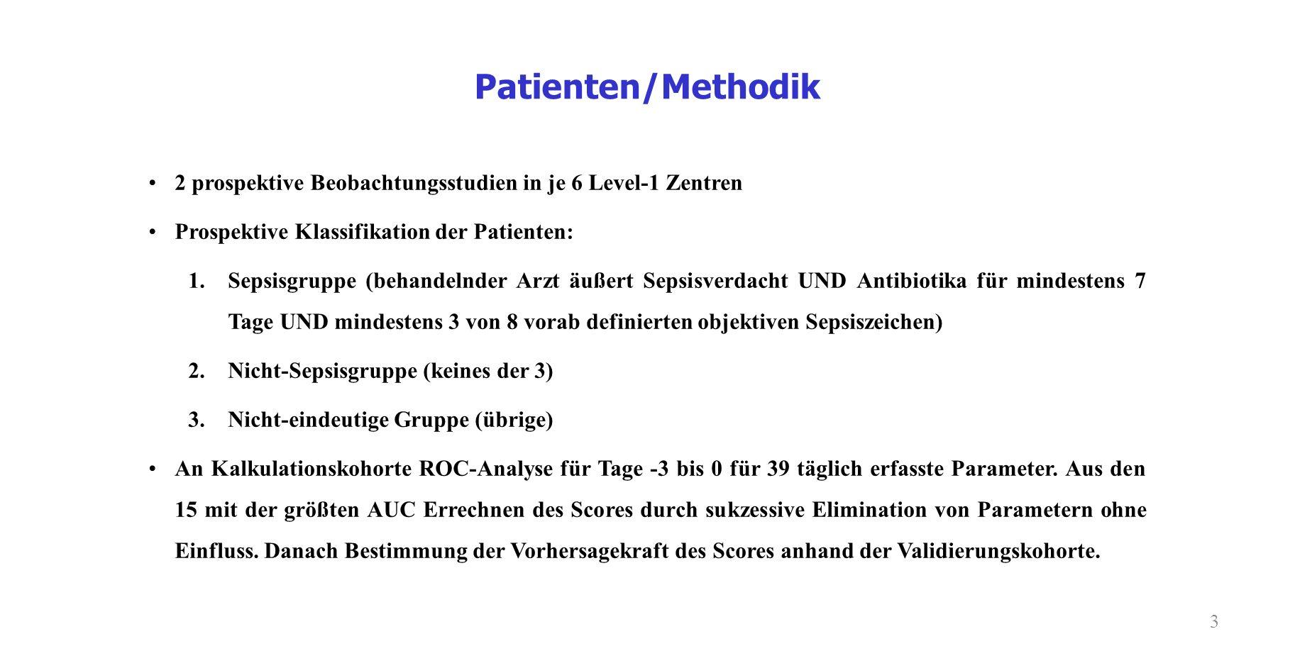 3 2 prospektive Beobachtungsstudien in je 6 Level-1 Zentren Prospektive Klassifikation der Patienten: 1.Sepsisgruppe (behandelnder Arzt äußert Sepsisv