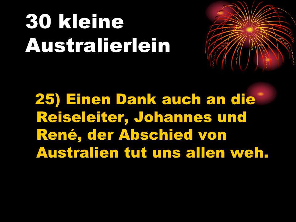 30 kleine Australierlein 25) Einen Dank auch an die Reiseleiter, Johannes und René, der Abschied von Australien tut uns allen weh.