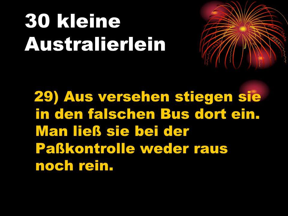 30 kleine Australierlein 29) Aus versehen stiegen sie in den falschen Bus dort ein.